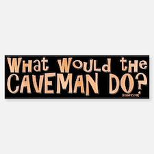 What would the Caveman do? Bumper Bumper Bumper Sticker