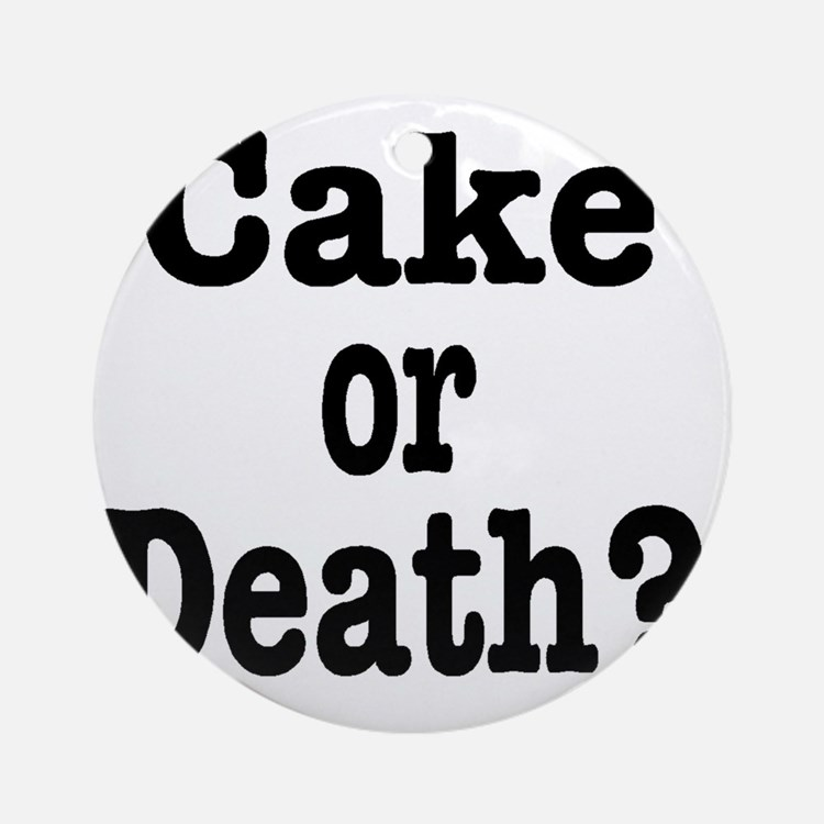 cake or death Round Ornament