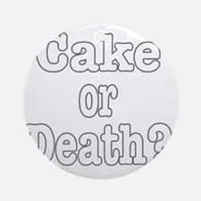 cake or death for dark Round Ornament