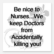 "2-be nice to nurses copy Square Car Magnet 3"" x 3"""