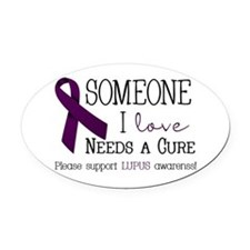 Someone I love needs a Cure Oval Car Magnet