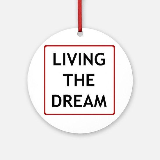 living the dream Round Ornament
