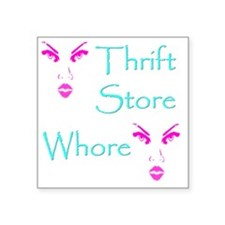 "thrift store whore 10x10 Square Sticker 3"" x 3"""
