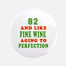 """Funny 82 And Like Fine Wine Birthday 3.5"""" Button"""