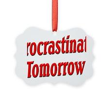 Procrastinate Tomorrow Ornament