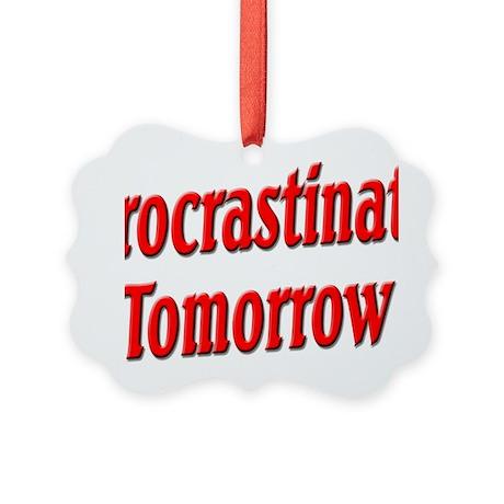 Procrastinate Tomorrow Picture Ornament
