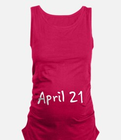 """""""April 21"""" printed on a Maternity Tank Top"""
