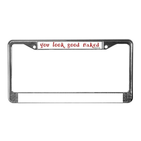 you look good naked License Plate Frame