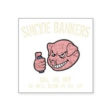 "suicide-bankers2-DKT Square Sticker 3"" x 3"""