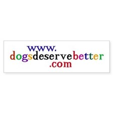 Color Dogs Deserve Better Bumper Bumper Sticker