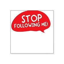 "Stop Following Me copy Square Sticker 3"" x 3"""