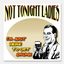 "NotTonightLadies_complet Square Car Magnet 3"" x 3"""