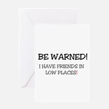 BE WARNED! I HAVE FRIENDS IN LOW PL Greeting Cards
