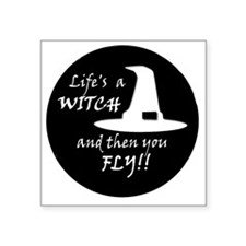 """Life is a Witch [w] Square Sticker 3"""" x 3"""""""