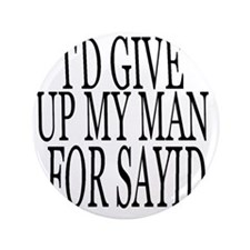 """Id give up my man SAYID 3.5"""" Button"""