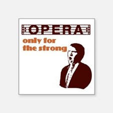 "opera-for-strong Square Sticker 3"" x 3"""