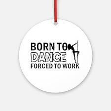 Born to pole-dance Ornament (Round)
