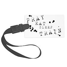Pray Eat Sleep Train Luggage Tag