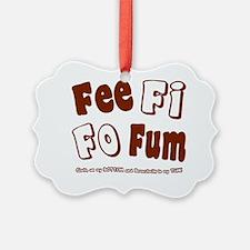 fee fi fo fum 2 brown Ornament