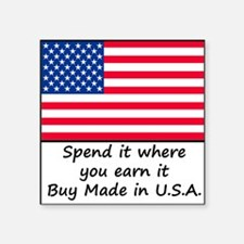 "Spend it where you earn it  Square Sticker 3"" x 3"""