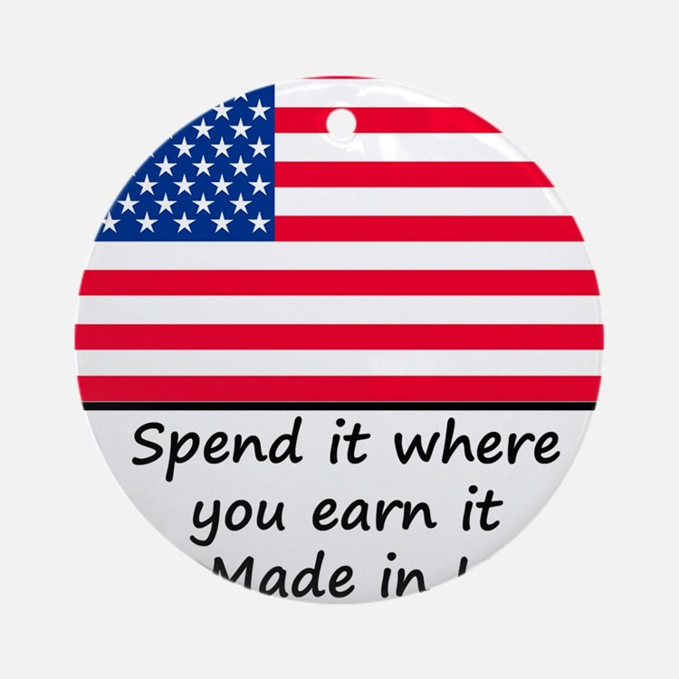 Spend it where you earn it 1400x140 Round Ornament