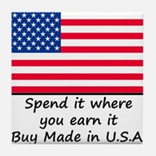 Spend it where you earn it 1400x1400 Tile Coaster