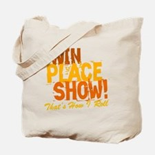 win place show Thats How I Roll 2 Tote Bag