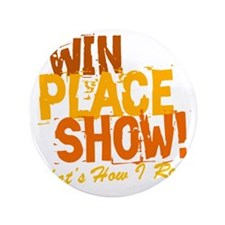 "win place show Thats How I Roll 2 3.5"" Button"