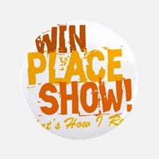 """win place show Thats How I Roll 2 3.5"""" Button"""