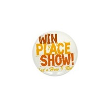 win place show Thats How I Roll 2 Mini Button