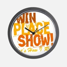 win place show Thats How I Roll 2 Wall Clock