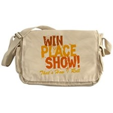 win place show Thats How I Roll 2 Messenger Bag