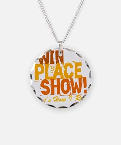 win place show Thats How I R Necklace