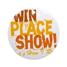 win place show Thats How I Roll 2 Round Ornament