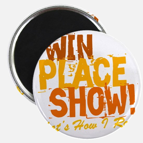 win place show Thats How I Roll 2 Magnet