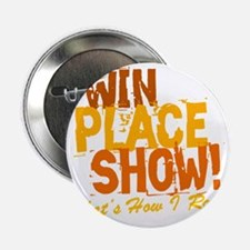 """win place show Thats How I Roll 2 2.25"""" Button"""