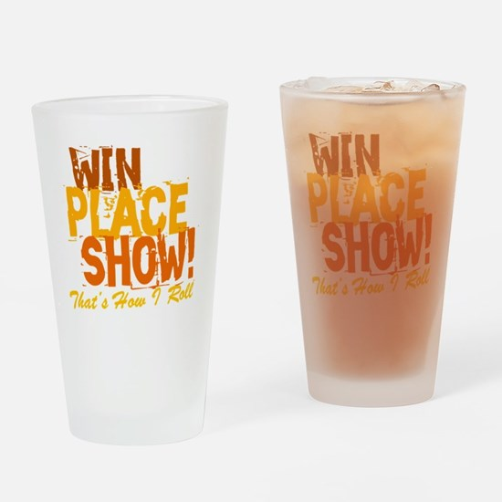 win place show Thats How I Roll 2 Drinking Glass