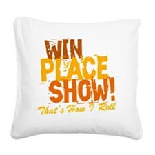 win place show Thats How I Ro Square Canvas Pillow