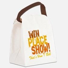 win place show Thats How I Roll 2 Canvas Lunch Bag