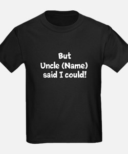 But My Uncle Said I Could (Custom) T-Shirt