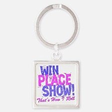 win place show Thats How I Roll bl Square Keychain