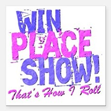 """win place show Thats How Square Car Magnet 3"""" x 3"""""""