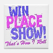 win place show Thats How I Roll blue  Tile Coaster