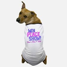 win place show Thats How I Roll blue a Dog T-Shirt