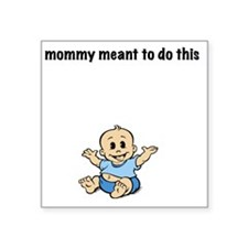 "mommy meant to Square Sticker 3"" x 3"""