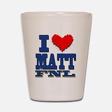I Love MATT Shot Glass