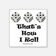 "Thats How I Roll-1 Square Sticker 3"" x 3"""