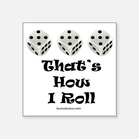 """Thats How I Roll-1 Square Sticker 3"""" x 3"""""""
