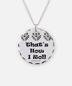 Thats How I Roll-1 Necklace