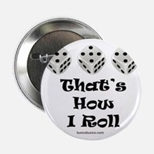 """Thats How I Roll-1 2.25"""" Button"""